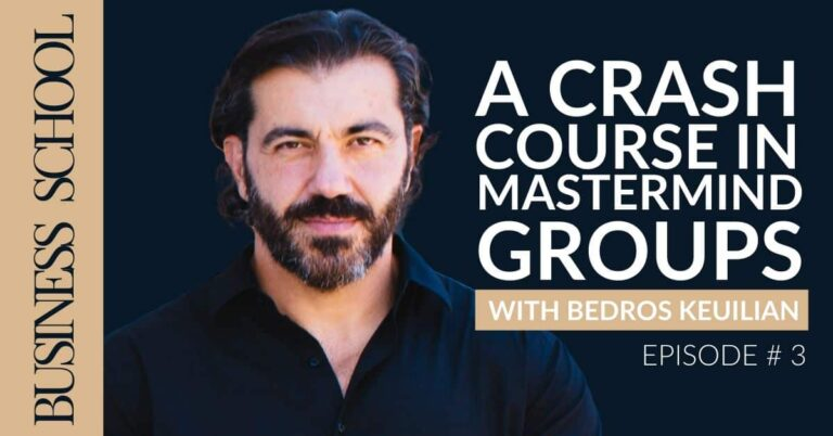 Episode 3: A Crash Course in Mastermind Groups with Bedros Keuilian