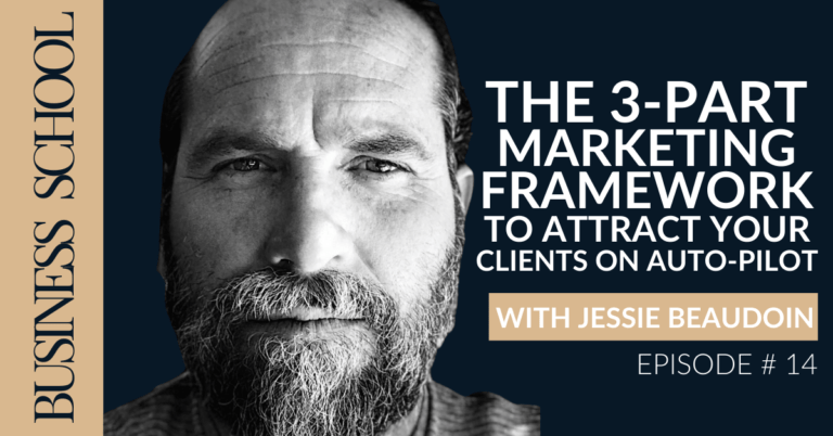 The 3-Part Marketing Framework To Attract Your Clients On Auto-Pilot with Jessie Beaudoin